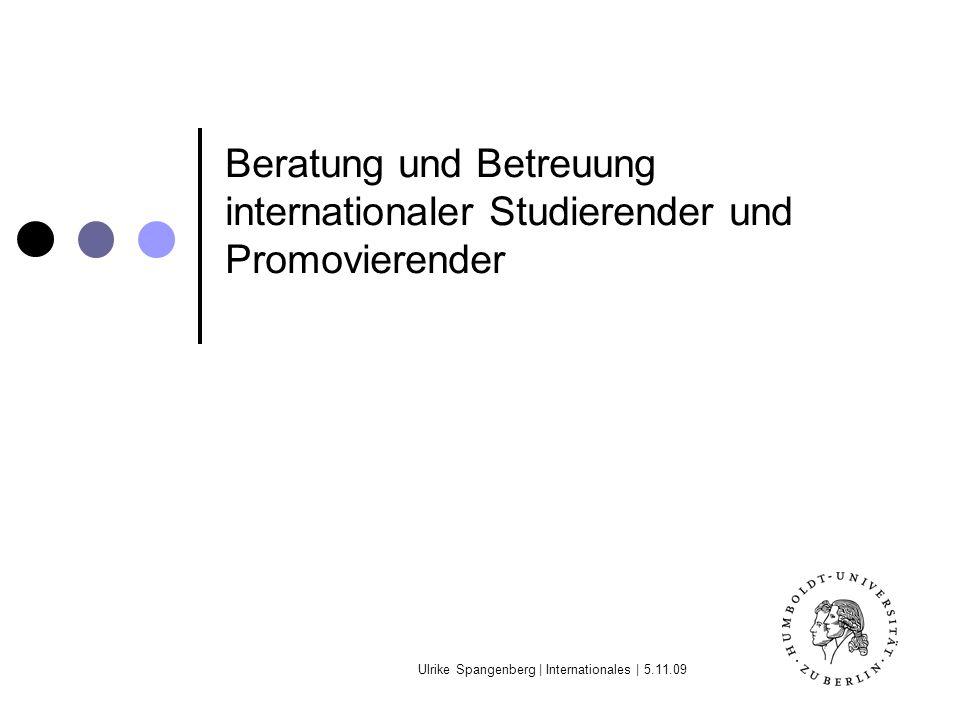Ulrike Spangenberg | Internationales | 5.11.09 Beratung und Betreuung internationaler Studierender und Promovierender