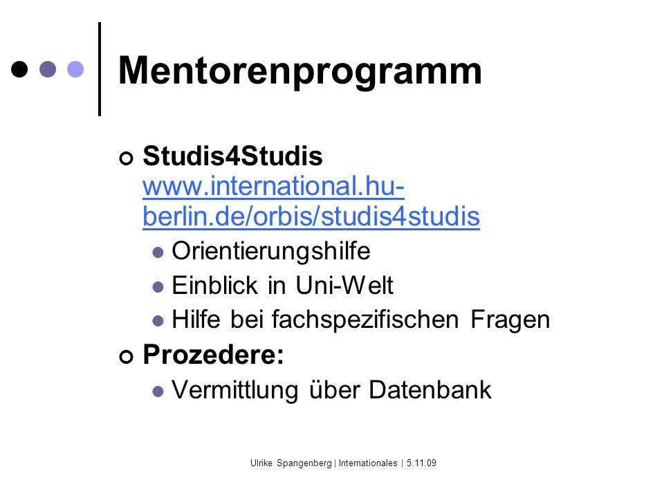Ulrike Spangenberg   Internationales   5.11.09 Sprachbörse Vermittlung von Sprachpartnerschaften Wöchentliche Sprechstunde im Orbis: Jeden Dienstag von 12-14 Uhr Sprachboerse@uv.hu-berlin.de Erstes Treffen: 5.