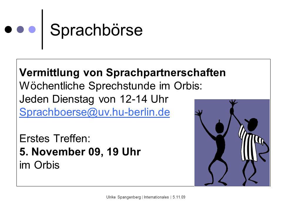 Ulrike Spangenberg | Internationales | 5.11.09 Sprachbörse Vermittlung von Sprachpartnerschaften Wöchentliche Sprechstunde im Orbis: Jeden Dienstag von 12-14 Uhr Sprachboerse@uv.hu-berlin.de Erstes Treffen: 5.