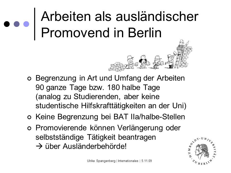 Ulrike Spangenberg | Internationales | 5.11.09 Arbeiten als ausländischer Promovend in Berlin Begrenzung in Art und Umfang der Arbeiten 90 ganze Tage bzw.
