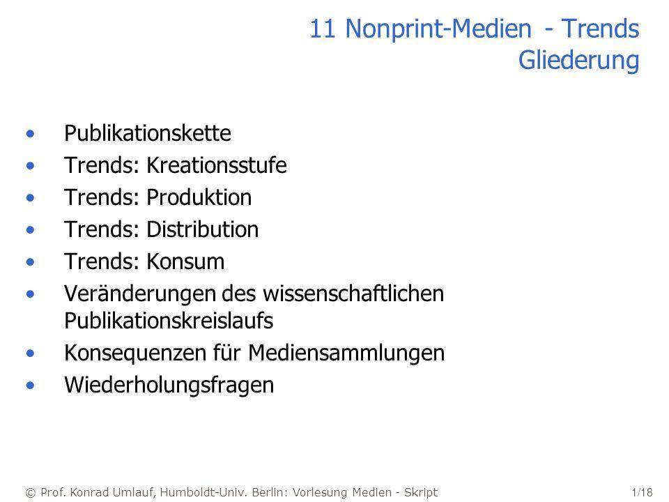 © Prof. Konrad Umlauf, Humboldt-Univ. Berlin: Vorlesung Medien - Skript 1/18 11 Nonprint-Medien - Trends Gliederung Publikationskette Trends: Kreation