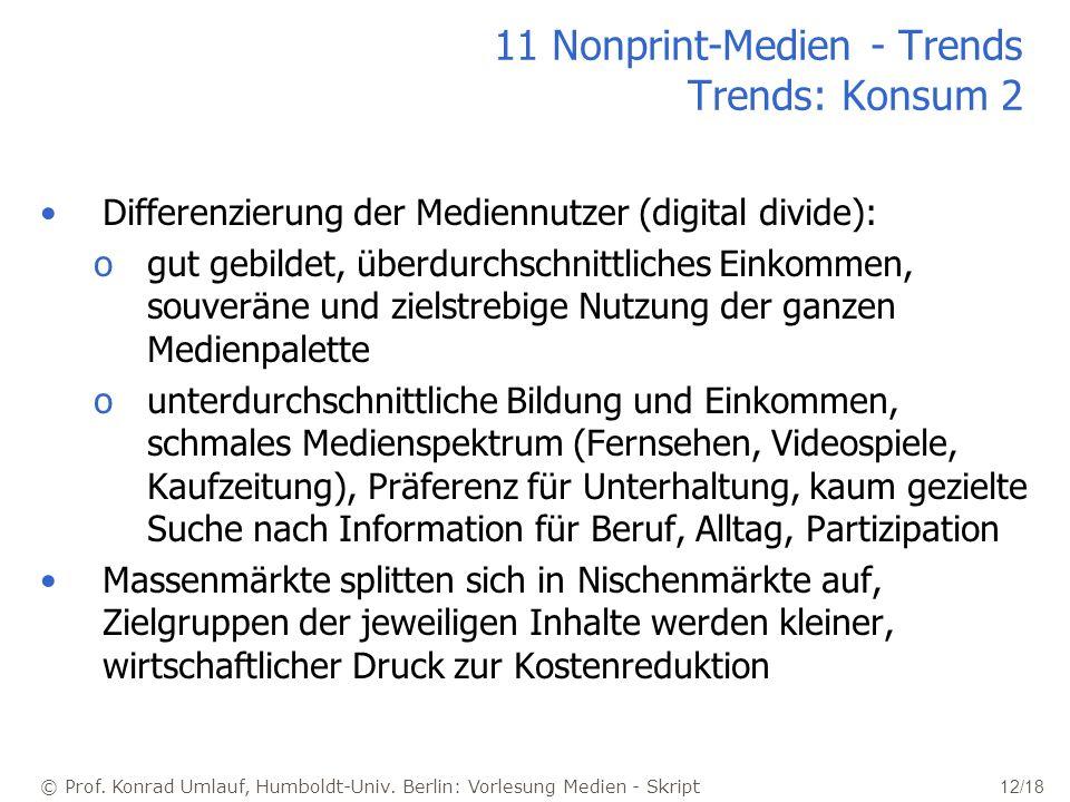 © Prof. Konrad Umlauf, Humboldt-Univ. Berlin: Vorlesung Medien - Skript 12/18 11 Nonprint-Medien - Trends Trends: Konsum 2 Differenzierung der Medienn