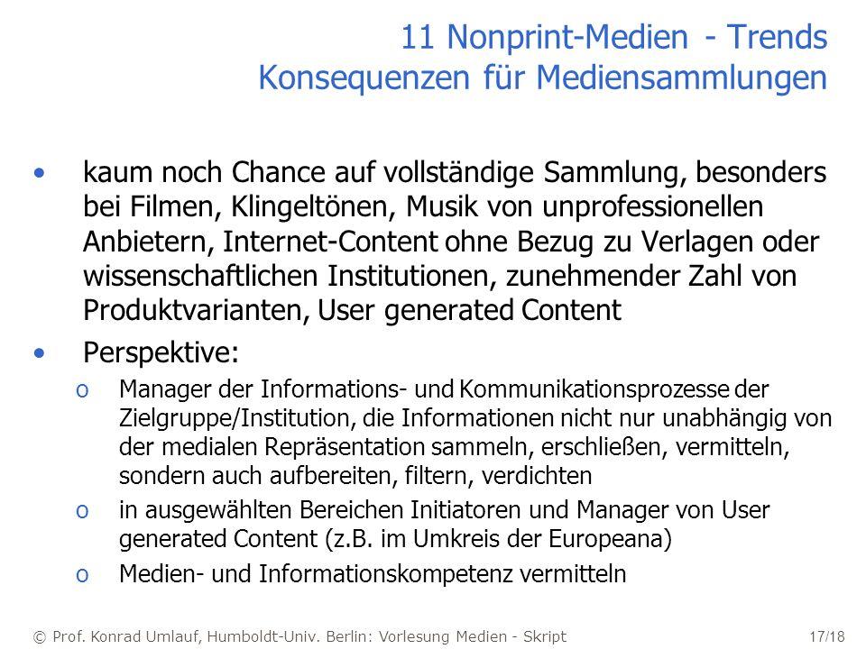 © Prof. Konrad Umlauf, Humboldt-Univ. Berlin: Vorlesung Medien - Skript 17/18 11 Nonprint-Medien - Trends Konsequenzen für Mediensammlungen kaum noch