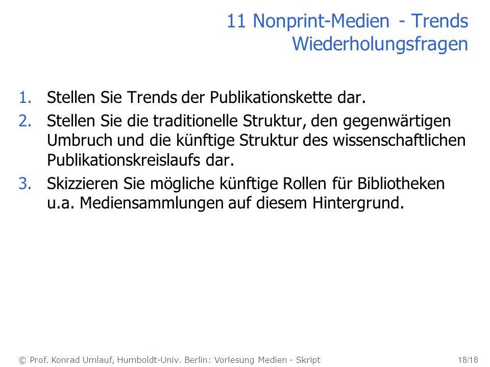 © Prof. Konrad Umlauf, Humboldt-Univ. Berlin: Vorlesung Medien - Skript 18/18 11 Nonprint-Medien - Trends Wiederholungsfragen 1.Stellen Sie Trends der