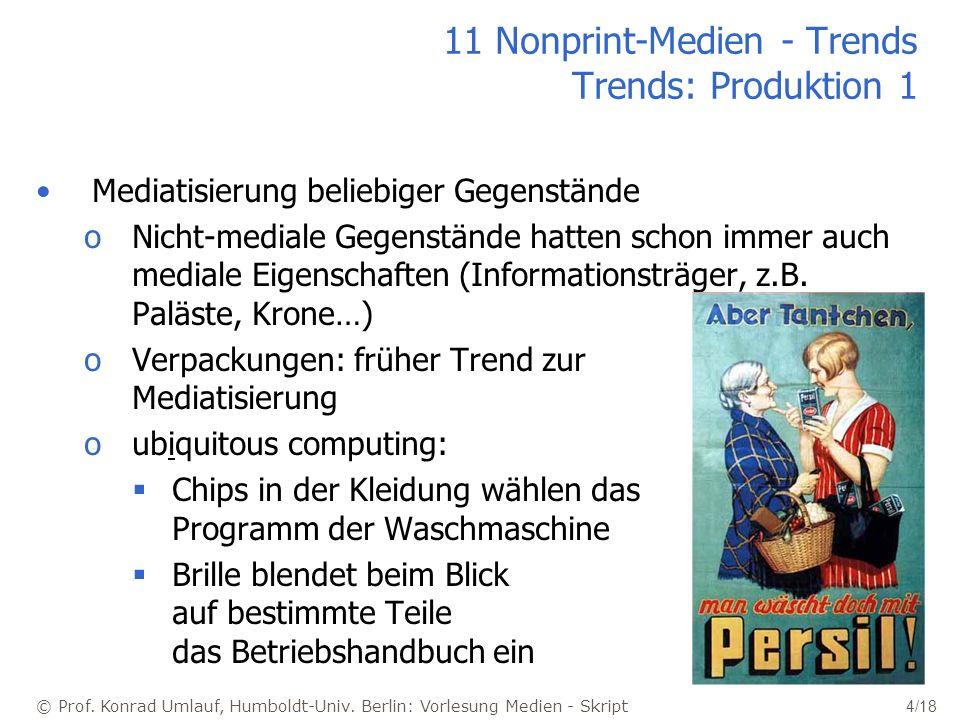 © Prof. Konrad Umlauf, Humboldt-Univ. Berlin: Vorlesung Medien - Skript 4/18 11 Nonprint-Medien - Trends Trends: Produktion 1 Mediatisierung beliebige