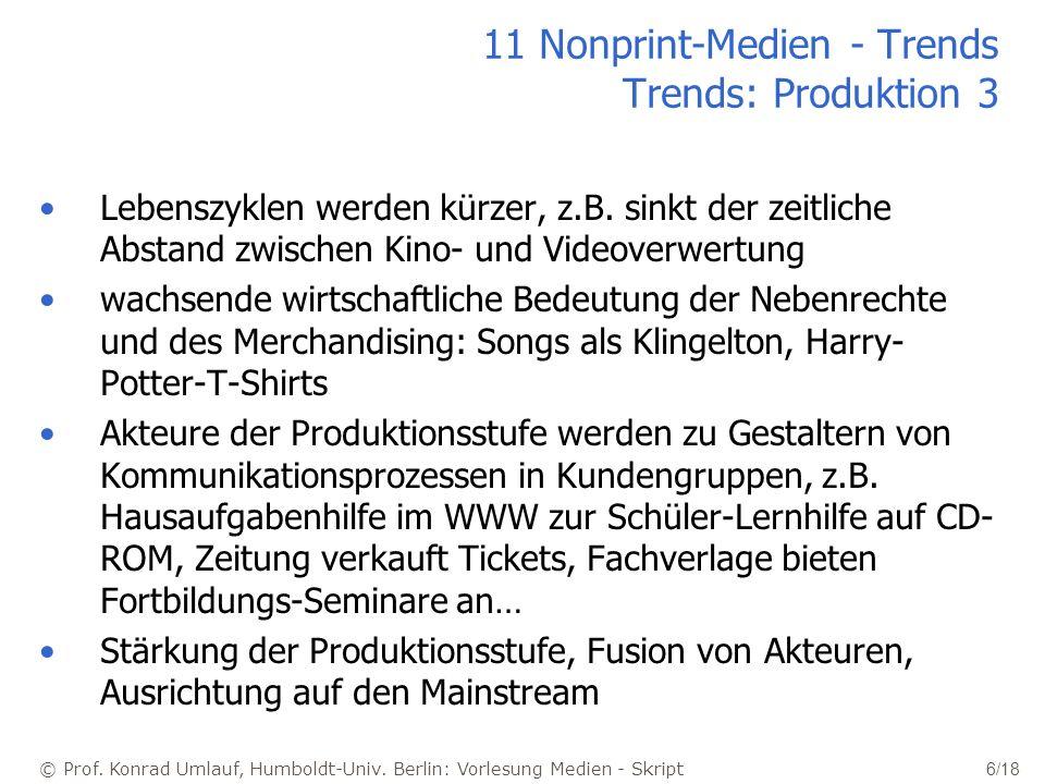 © Prof. Konrad Umlauf, Humboldt-Univ. Berlin: Vorlesung Medien - Skript 6/18 11 Nonprint-Medien - Trends Trends: Produktion 3 Lebenszyklen werden kürz