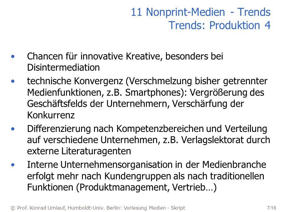 © Prof. Konrad Umlauf, Humboldt-Univ. Berlin: Vorlesung Medien - Skript 7/18 11 Nonprint-Medien - Trends Trends: Produktion 4 Chancen für innovative K