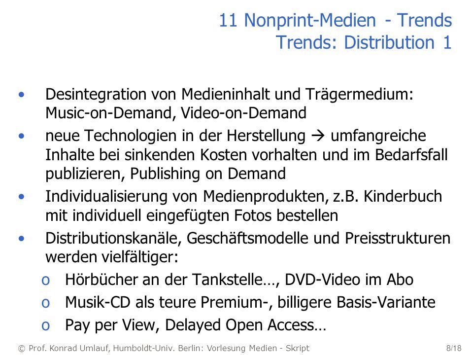 © Prof. Konrad Umlauf, Humboldt-Univ. Berlin: Vorlesung Medien - Skript 8/18 11 Nonprint-Medien - Trends Trends: Distribution 1 Desintegration von Med