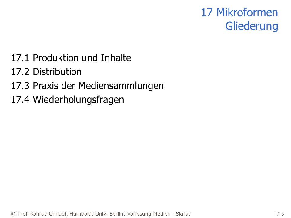 © Prof. Konrad Umlauf, Humboldt-Univ. Berlin: Vorlesung Medien - Skript 1/13 17 Mikroformen Gliederung 17.1 Produktion und Inhalte 17.2 Distribution 1