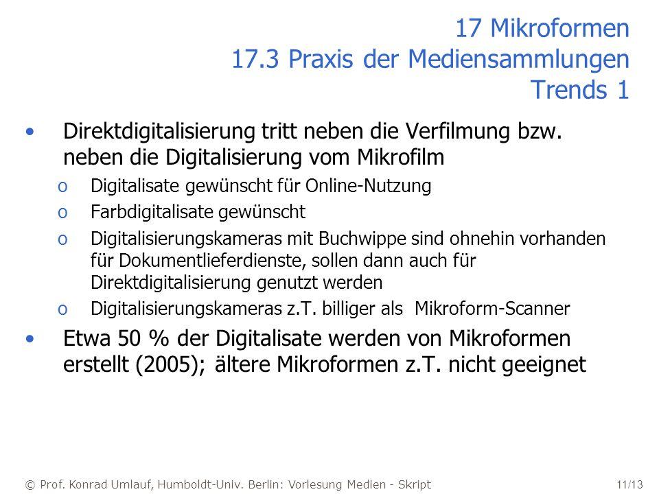 © Prof. Konrad Umlauf, Humboldt-Univ. Berlin: Vorlesung Medien - Skript 11/13 17 Mikroformen 17.3 Praxis der Mediensammlungen Trends 1 Direktdigitalis
