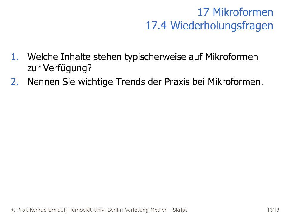 © Prof. Konrad Umlauf, Humboldt-Univ. Berlin: Vorlesung Medien - Skript 13/13 17 Mikroformen 17.4 Wiederholungsfragen 1.Welche Inhalte stehen typische