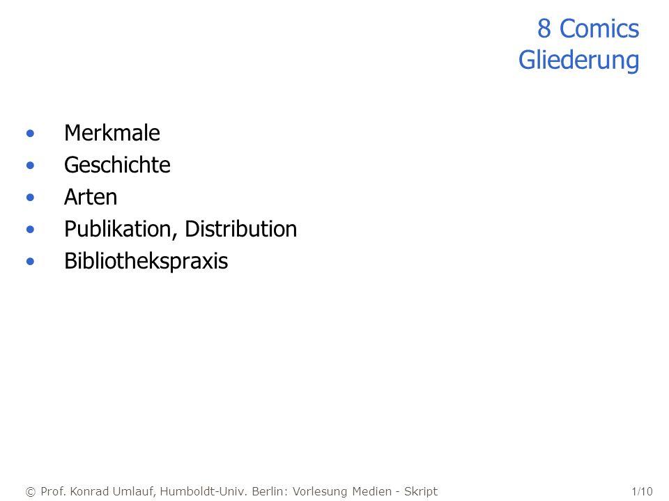© Prof. Konrad Umlauf, Humboldt-Univ. Berlin: Vorlesung Medien - Skript 1/10 8 Comics Gliederung Merkmale Geschichte Arten Publikation, Distribution B