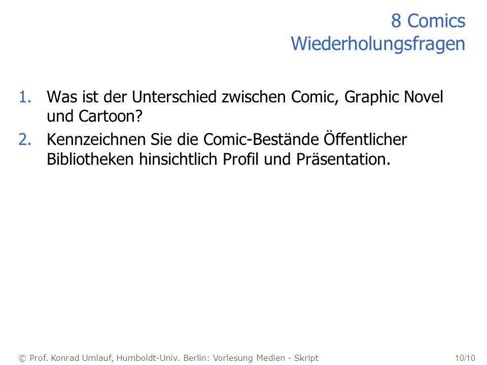 © Prof. Konrad Umlauf, Humboldt-Univ. Berlin: Vorlesung Medien - Skript 10/10 8 Comics Wiederholungsfragen 1.Was ist der Unterschied zwischen Comic, G