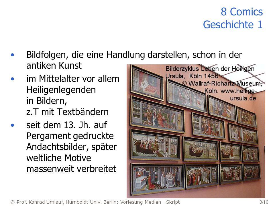 © Prof. Konrad Umlauf, Humboldt-Univ. Berlin: Vorlesung Medien - Skript 3/10 8 Comics Geschichte 1 Bildfolgen, die eine Handlung darstellen, schon in