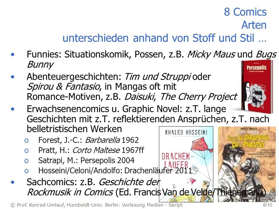 © Prof. Konrad Umlauf, Humboldt-Univ. Berlin: Vorlesung Medien - Skript 6/10 8 Comics Arten unterschieden anhand von Stoff und Stil … Funnies: Situati