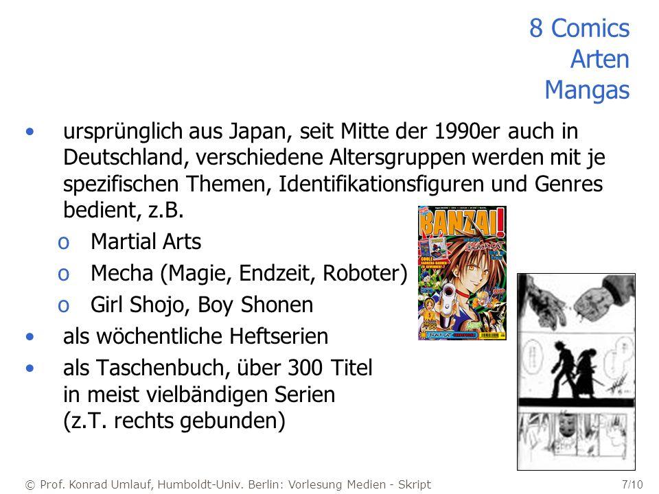 © Prof. Konrad Umlauf, Humboldt-Univ. Berlin: Vorlesung Medien - Skript 7/10 8 Comics Arten Mangas ursprünglich aus Japan, seit Mitte der 1990er auch