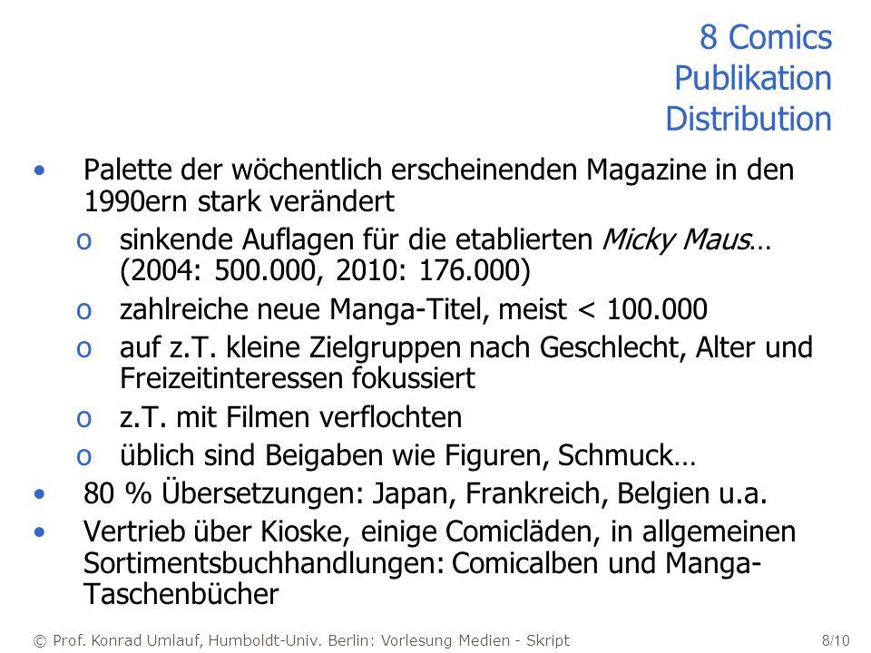 © Prof. Konrad Umlauf, Humboldt-Univ. Berlin: Vorlesung Medien - Skript 8/10 8 Comics Publikation Distribution Palette der wöchentlich erscheinenden M