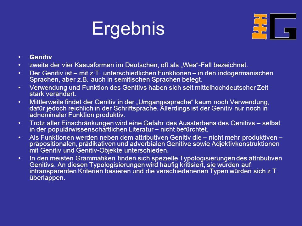 Ergebnis Genitiv zweite der vier Kasusformen im Deutschen, oft als Wes-Fall bezeichnet.
