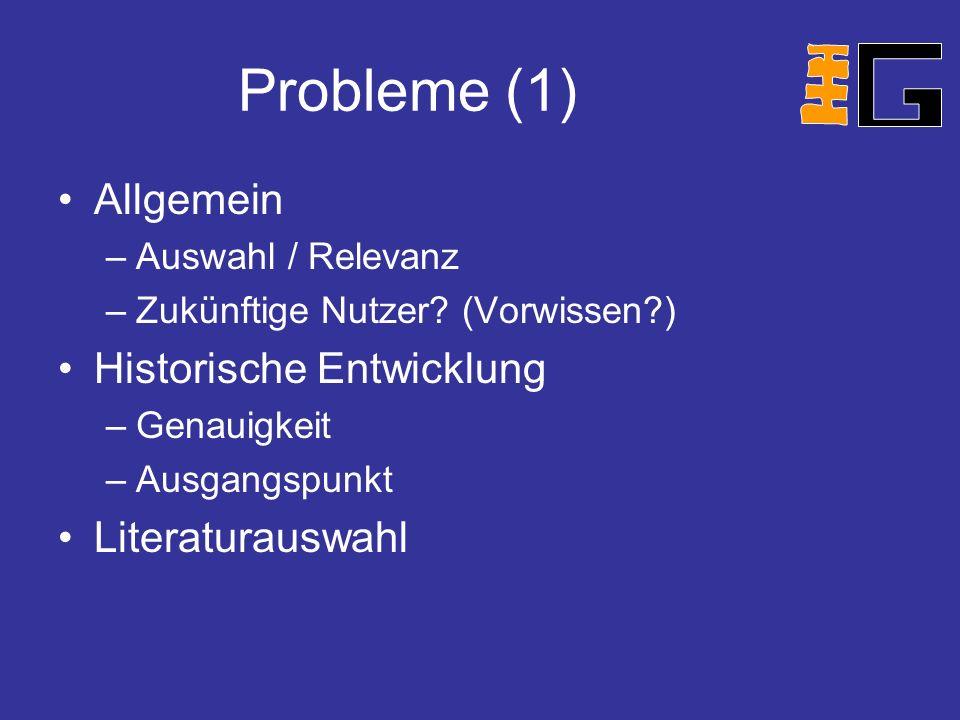 Probleme (1) Allgemein –Auswahl / Relevanz –Zukünftige Nutzer.