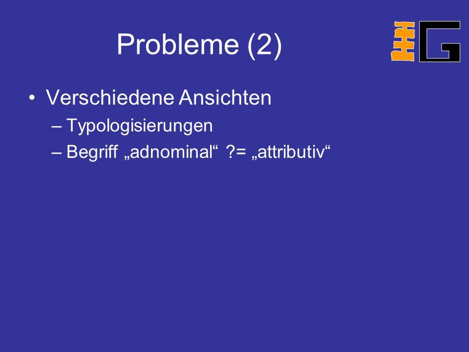 Probleme (2) Verschiedene Ansichten –Typologisierungen –Begriff adnominal ?= attributiv