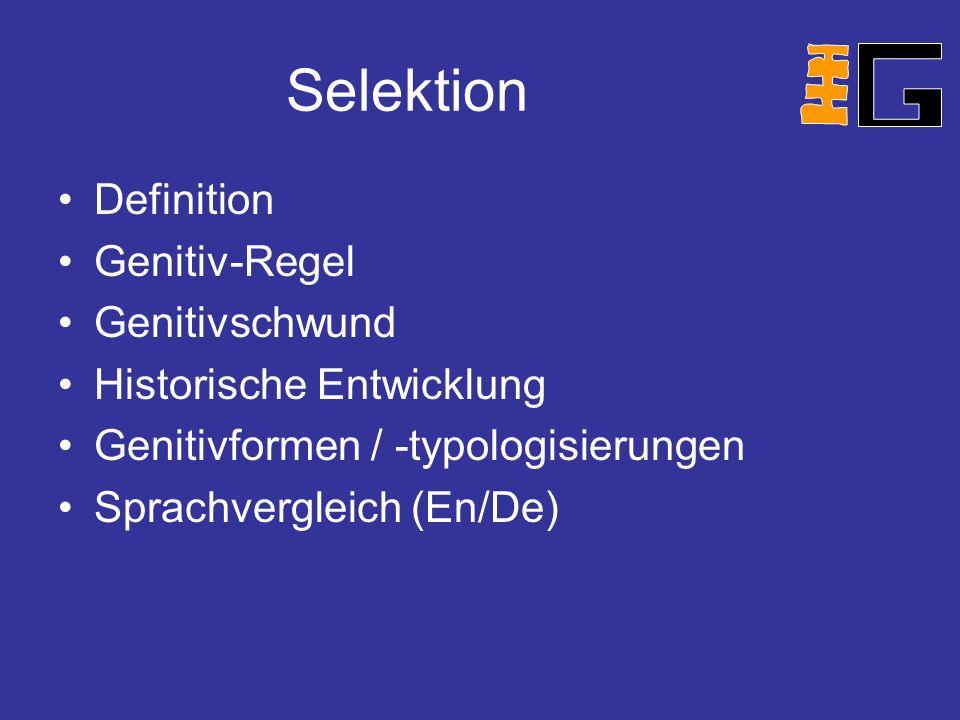 Selektion Definition Genitiv-Regel Genitivschwund Historische Entwicklung Genitivformen / -typologisierungen Sprachvergleich (En/De)