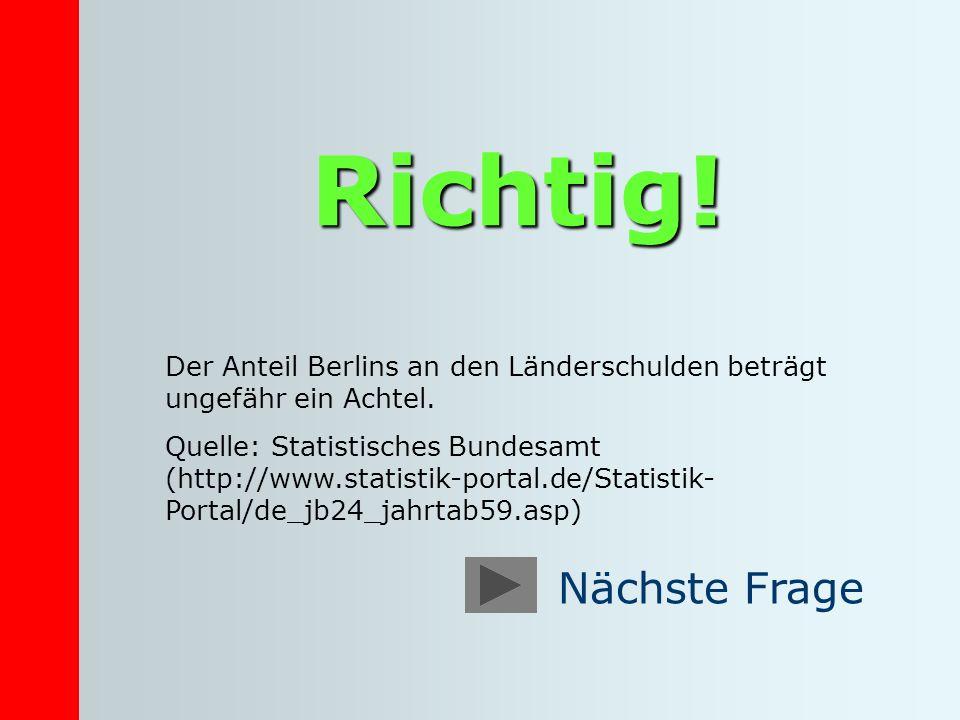 Richtig! Der Anteil Berlins an den Länderschulden beträgt ungefähr ein Achtel. Quelle: Statistisches Bundesamt (http://www.statistik-portal.de/Statist