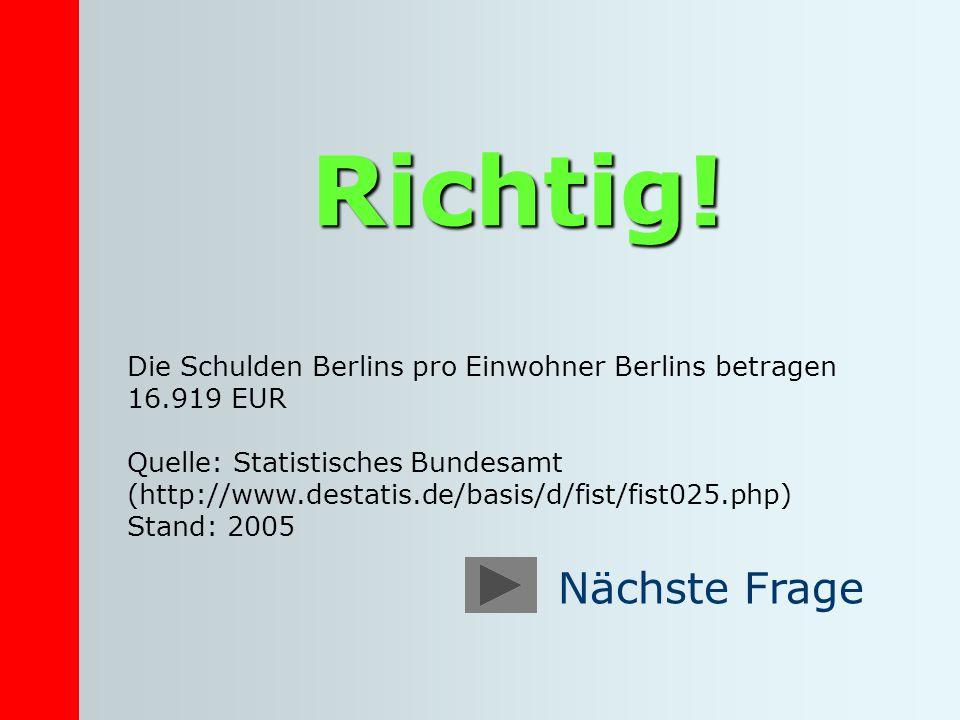 Richtig! Die Schulden Berlins pro Einwohner Berlins betragen 16.919 EUR Quelle: Statistisches Bundesamt (http://www.destatis.de/basis/d/fist/fist025.p