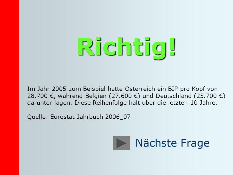 Richtig! Im Jahr 2005 zum Beispiel hatte Österreich ein BIP pro Kopf von 28.700, während Belgien (27.600 ) und Deutschland (25.700 ) darunter lagen. D