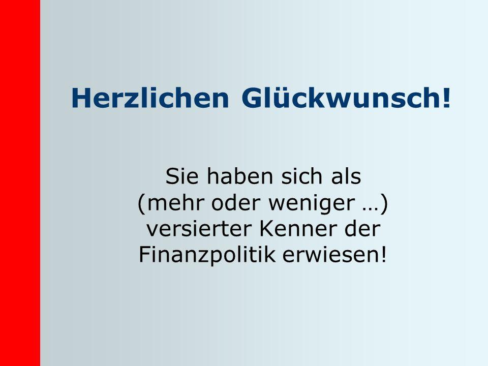 Herzlichen Glückwunsch! Sie haben sich als (mehr oder weniger …) versierter Kenner der Finanzpolitik erwiesen!