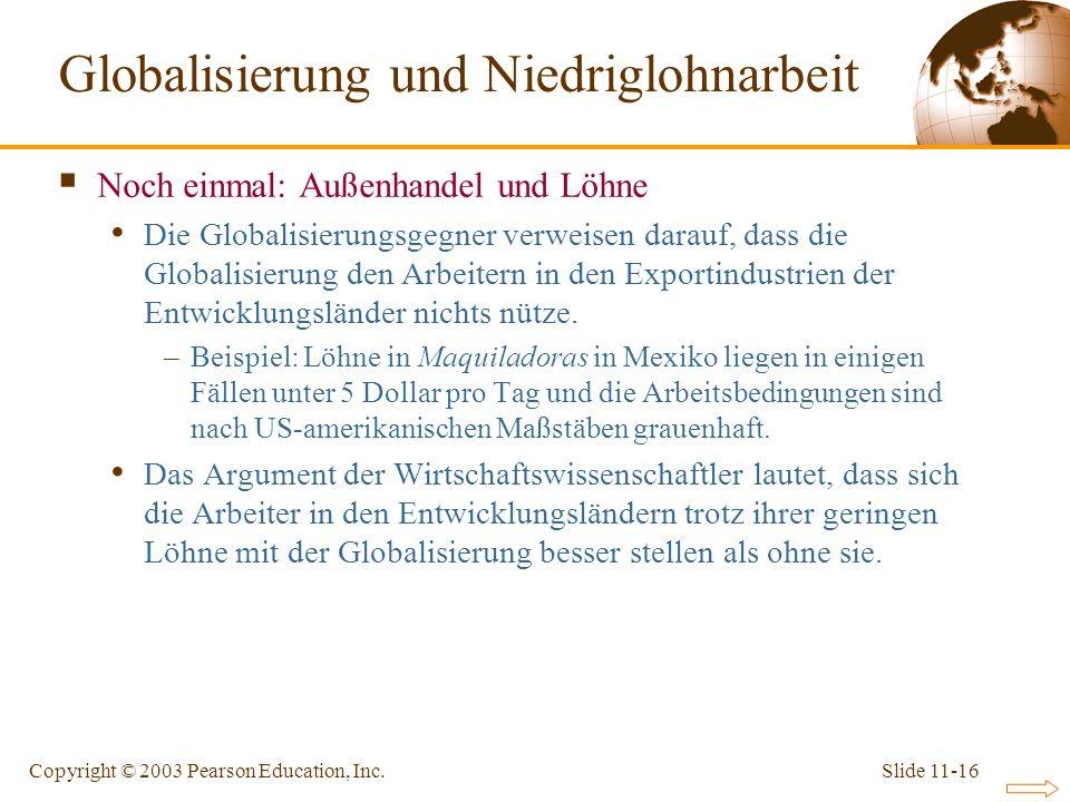 Slide 11-16Copyright © 2003 Pearson Education, Inc. Noch einmal: Außenhandel und Löhne Die Globalisierungsgegner verweisen darauf, dass die Globalisie