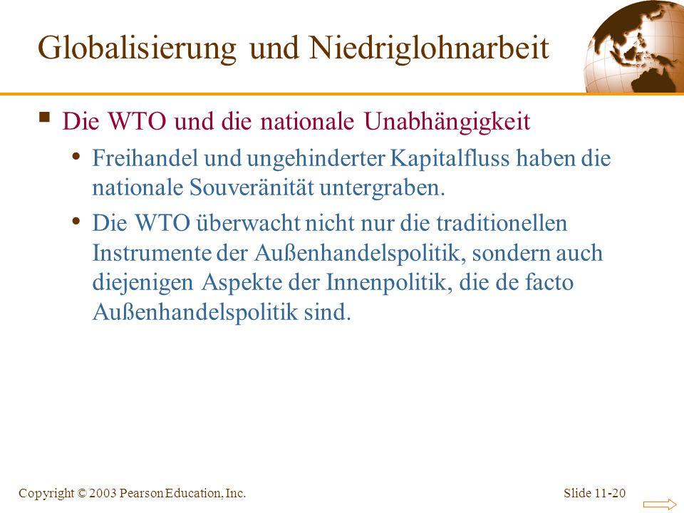 Slide 11-20Copyright © 2003 Pearson Education, Inc. Die WTO und die nationale Unabhängigkeit Freihandel und ungehinderter Kapitalfluss haben die natio
