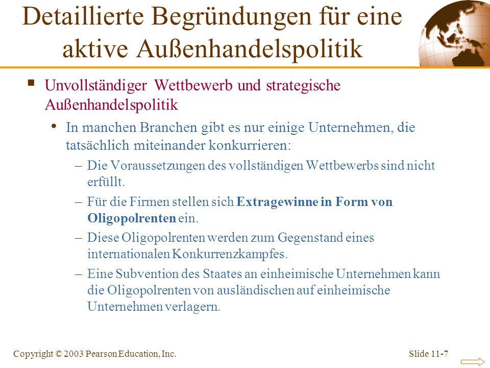 Slide 11-7Copyright © 2003 Pearson Education, Inc. Unvollständiger Wettbewerb und strategische Außenhandelspolitik In manchen Branchen gibt es nur ein