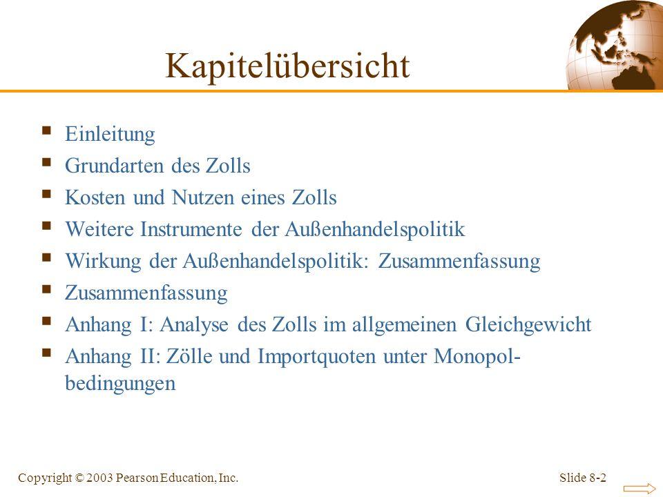 Slide 8-2Copyright © 2003 Pearson Education, Inc. Kapitelübersicht Einleitung Grundarten des Zolls Kosten und Nutzen eines Zolls Weitere Instrumente d