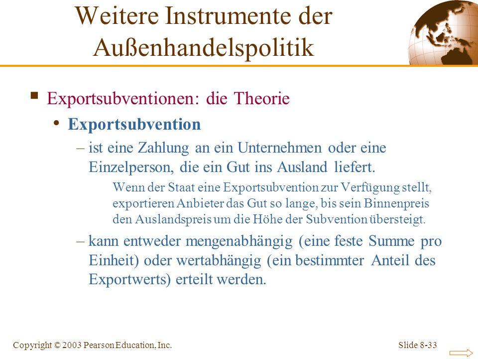 Slide 8-33Copyright © 2003 Pearson Education, Inc. Exportsubventionen: die Theorie Exportsubvention –ist eine Zahlung an ein Unternehmen oder eine Ein