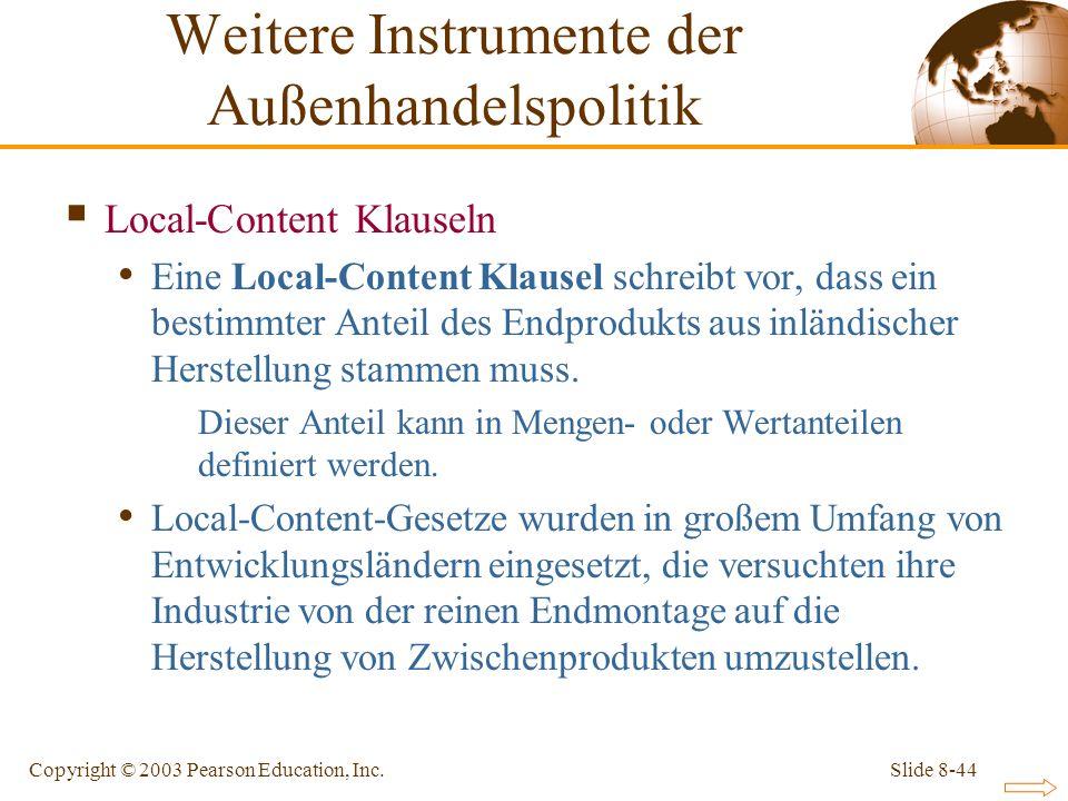 Slide 8-44Copyright © 2003 Pearson Education, Inc. Local-Content Klauseln Eine Local-Content Klausel schreibt vor, dass ein bestimmter Anteil des Endp