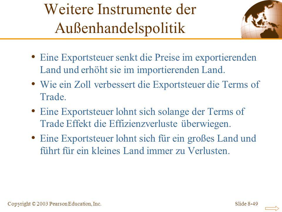 Slide 8-49Copyright © 2003 Pearson Education, Inc. Eine Exportsteuer senkt die Preise im exportierenden Land und erhöht sie im importierenden Land. Wi