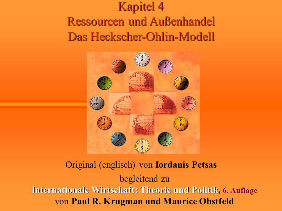 Kapitel 4 Ressourcen und Außenhandel Das Heckscher-Ohlin-Modell Original (englisch) von Iordanis Petsas begleitend zu Internationale Wirtschaft: Theor