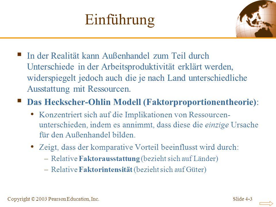Slide 4-3Copyright © 2003 Pearson Education, Inc. Einführung In der Realität kann Außenhandel zum Teil durch Unterschiede in der Arbeitsproduktivität
