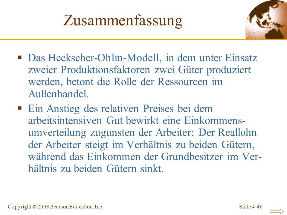 Slide 4-46Copyright © 2003 Pearson Education, Inc. Das Heckscher-Ohlin-Modell, in dem unter Einsatz zweier Produktionsfaktoren zwei Güter produziert w