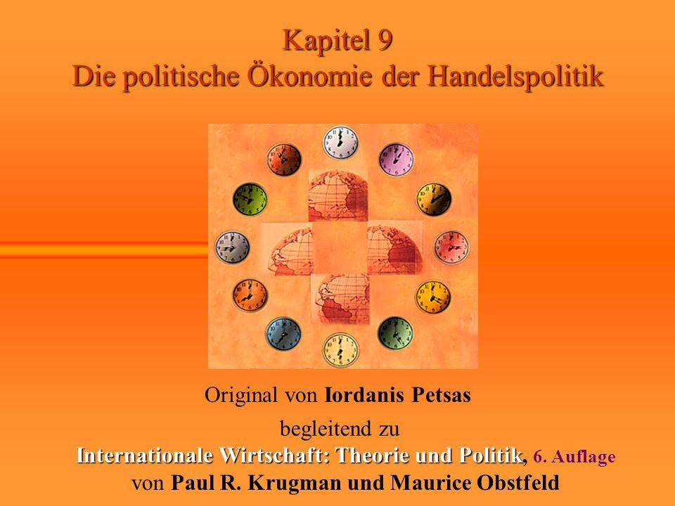 Kapitel 9 Die politische Ökonomie der Handelspolitik Original von Iordanis Petsas begleitend zu Internationale Wirtschaft: Theorie und Politik Interna