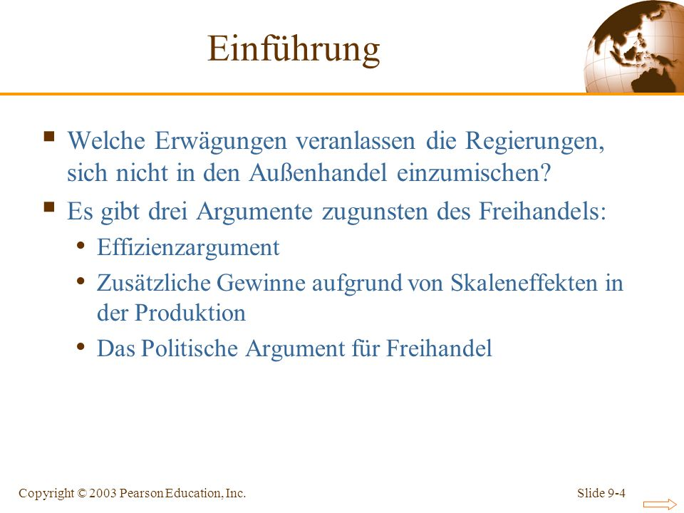 Slide 9-4Copyright © 2003 Pearson Education, Inc. Einführung Welche Erwägungen veranlassen die Regierungen, sich nicht in den Außenhandel einzumischen