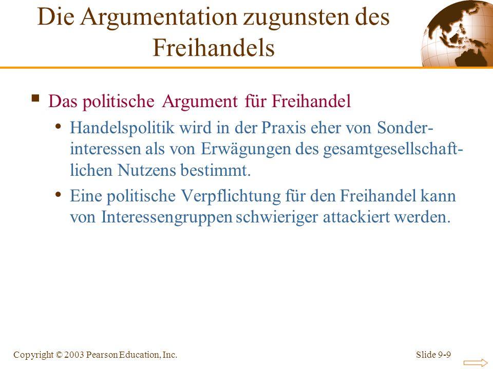 Slide 9-9Copyright © 2003 Pearson Education, Inc. Das politische Argument für Freihandel Handelspolitik wird in der Praxis eher von Sonder- interessen