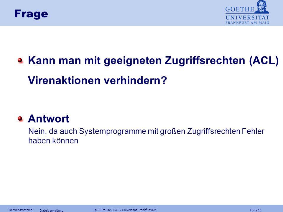 Folie 15 Betriebssysteme: © R.Brause, J.W.G-Universität Frankfurt a.M. Dateiverwaltung Dateiattribute und Sicherheit Dateiattribute Dateilänge Datum f