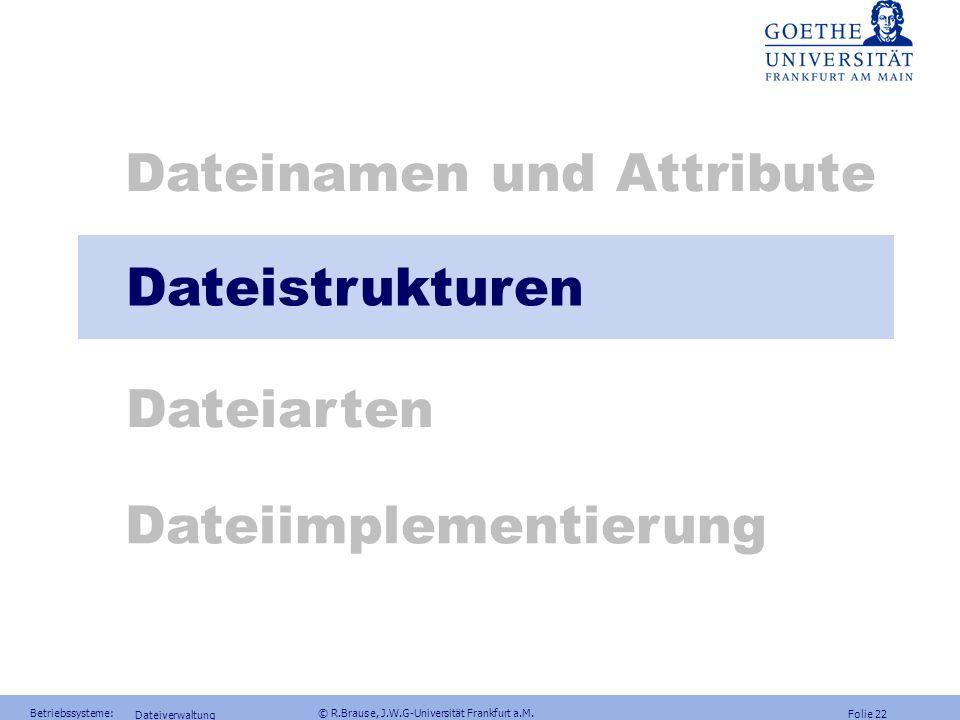 Folie 21 Betriebssysteme: © R.Brause, J.W.G-Universität Frankfurt a.M. Dateiverwaltung Dateifunktionen: Windows NT Übliche Dateizugriffsfunktionen wie