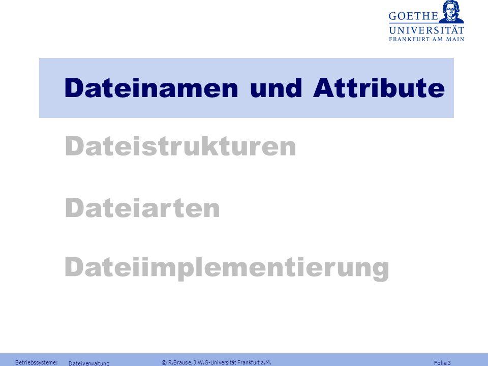 Folie 2 Betriebssysteme: © R.Brause, J.W.G-Universität Frankfurt a.M. Dateiverwaltung Dateisysteme Liste von Dateien auf Massenspeicher = relationale
