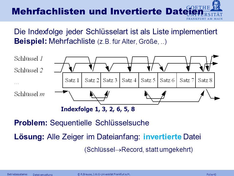 Folie 42 Betriebssysteme: © R.Brause, J.W.G-Universität Frankfurt a.M. Dateiverwaltung Dateinamen und Attribute Dateistrukturen Dateiimplementierung D