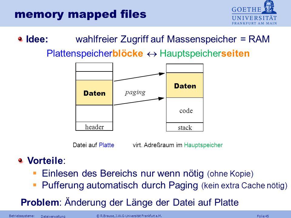 Folie 44 Betriebssysteme: © R.Brause, J.W.G-Universität Frankfurt a.M. Dateiverwaltung Bibliotheksdateien = BS-typische, von allen Prozessen nutzbare