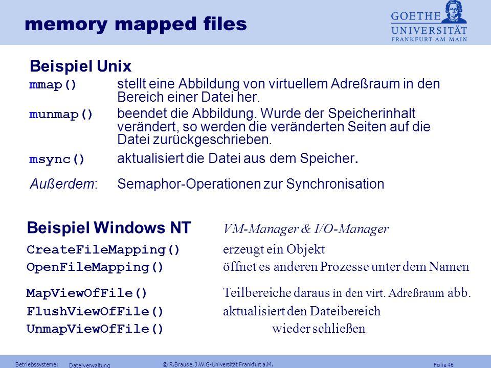 Folie 45 Betriebssysteme: © R.Brause, J.W.G-Universität Frankfurt a.M. Dateiverwaltung Idee:wahlfreier Zugriff auf Massenspeicher = RAM Plattenspeiche