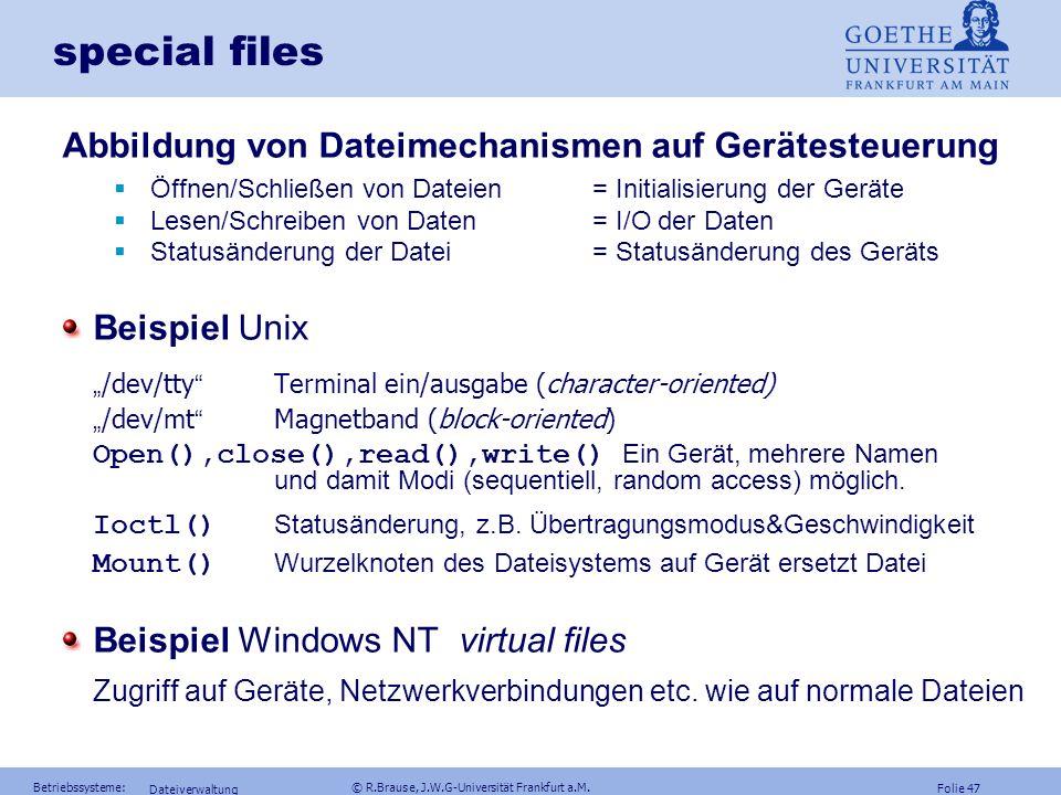 Folie 46 Betriebssysteme: © R.Brause, J.W.G-Universität Frankfurt a.M. Dateiverwaltung memory mapped files Beispiel Unix mmap() stellt eine Abbildung