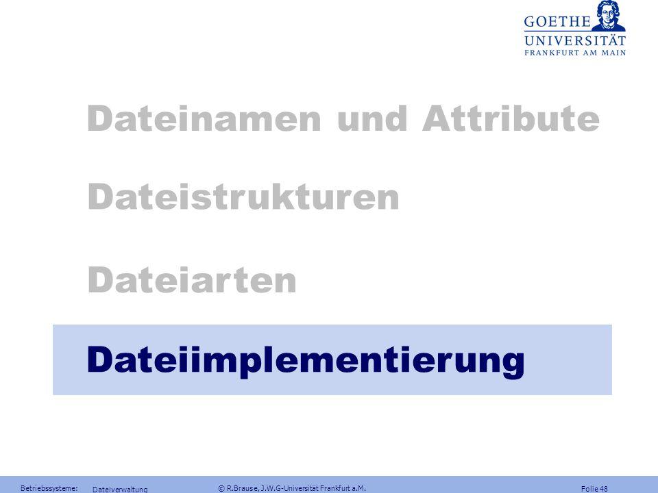 Folie 47 Betriebssysteme: © R.Brause, J.W.G-Universität Frankfurt a.M. Dateiverwaltung special files Abbildung von Dateimechanismen auf Gerätesteuerun